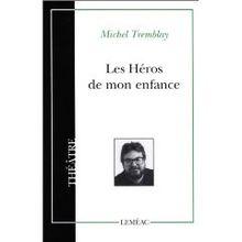 Les héros de mon enfance - Michel Tremblay