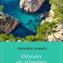 Odyssées en calanques: Légendes et contes modernes de Provence de Frédéric Barrès