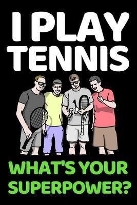 Available for download PDF, EPUB, MOBI  I Play Tennis. What's Your Super Power? : Funny Tennis Notebook/Journal (6 X 9) Tennis Players Gifts For Birthday Or Christmas