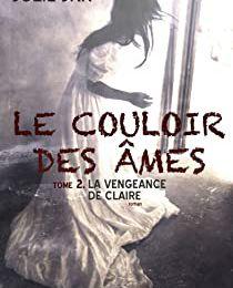 Le couloir des âmes, tome 2 : la vengeance de Claire - @JulieJkr83