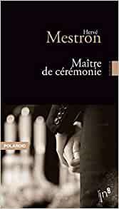 Hervé MESTRON : Maître de cérémonie.