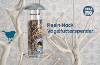 Resin-Hack Vogelfutterspender