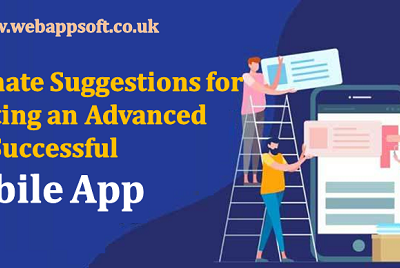 Ultimate Suggestions for Creating an Advanced and Successful Mobile App