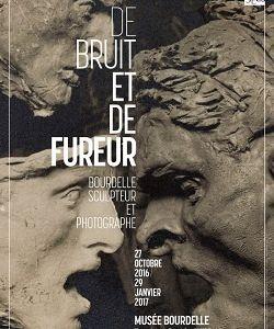 Avis expo : De bruit et de fureur - Bourdelle sculpteur et photographe