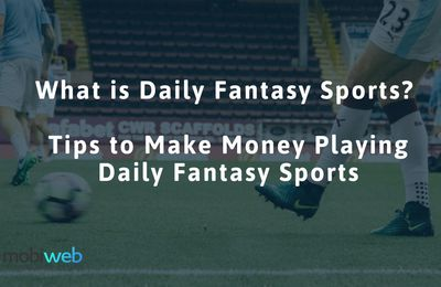 What is Daily Fantasy Sports? How to Make Money Playing Daily Fantasy Sports