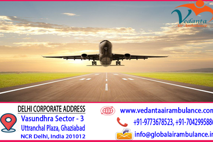Highest standards of healthcare facility by Vedanta Air Ambulance Service in Patna at an Affordable range