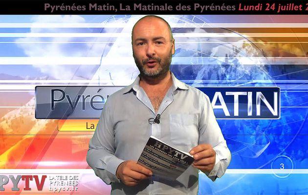 Pyrénées Matin #07 du Lundi 24 juillet 2017 | HPyTv Pyrénées