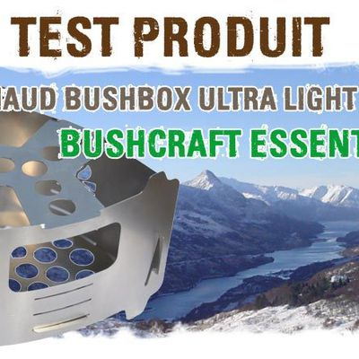 TEST RECHAUD BOIS BUSHBOX ULTRA LIGHT