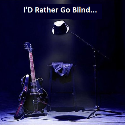 I'd Rather Go Blind...