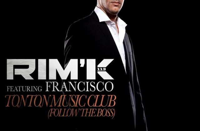 RIM'K Feat FRANCISCO - TONTON MUSIC CLUB (Follow the boss) 2012
