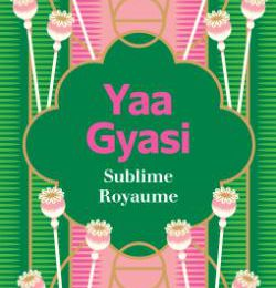 Sublime Royaume Yaa Gyasi