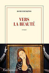 FOENKINOS, David, Vers la beauté, Gallimard, 2018