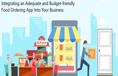 Integrating an Adequate and Budget-friendly Food Ordering App Into Your Business