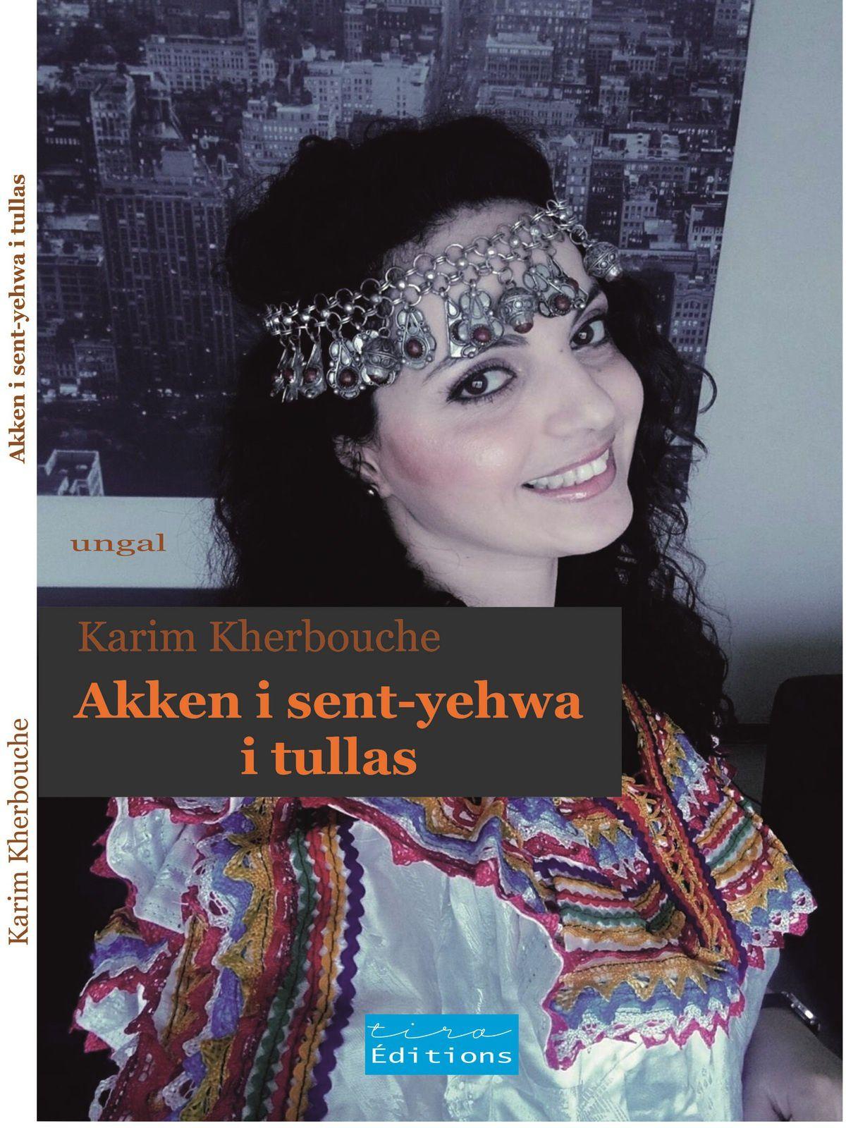 """Sortie prochaine du roman de Karim Kherbouche """"Akken i sent-yehwa i tullas"""" (Au bon vouloir des femmes) chez les éditions Tira"""