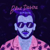 Nouveau Son: Blue Desire Sam Dian - lesmusicultesdekevin.overblog.com