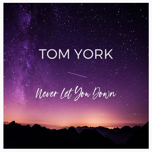 Tom York dévoile « Never Let You Down » !