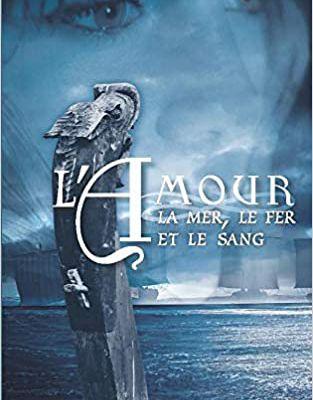L'amour, la mer, le fer et le sang by Aurélie Depraz
