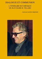 Dialogue et communion. L'itinéraire oecuménique de Jean-Marie R. Tillard