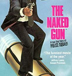 The Naked Gun: From the Files of the Police Squad! (1988, Zucker, Abrahams & Zucker)