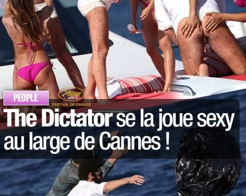 The Dictator se la joue sexy au large de Cannes !