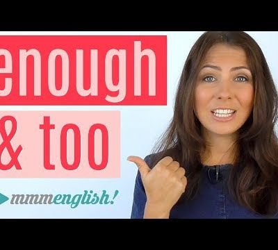 TOO and (NOT) ENOUGH + Adjectives, Adverbs and Nouns
