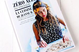 Zéro Allergène ou presque, La Cuisine de Jeanne B sans gluten, sans sucres raffinés, sans oeufs