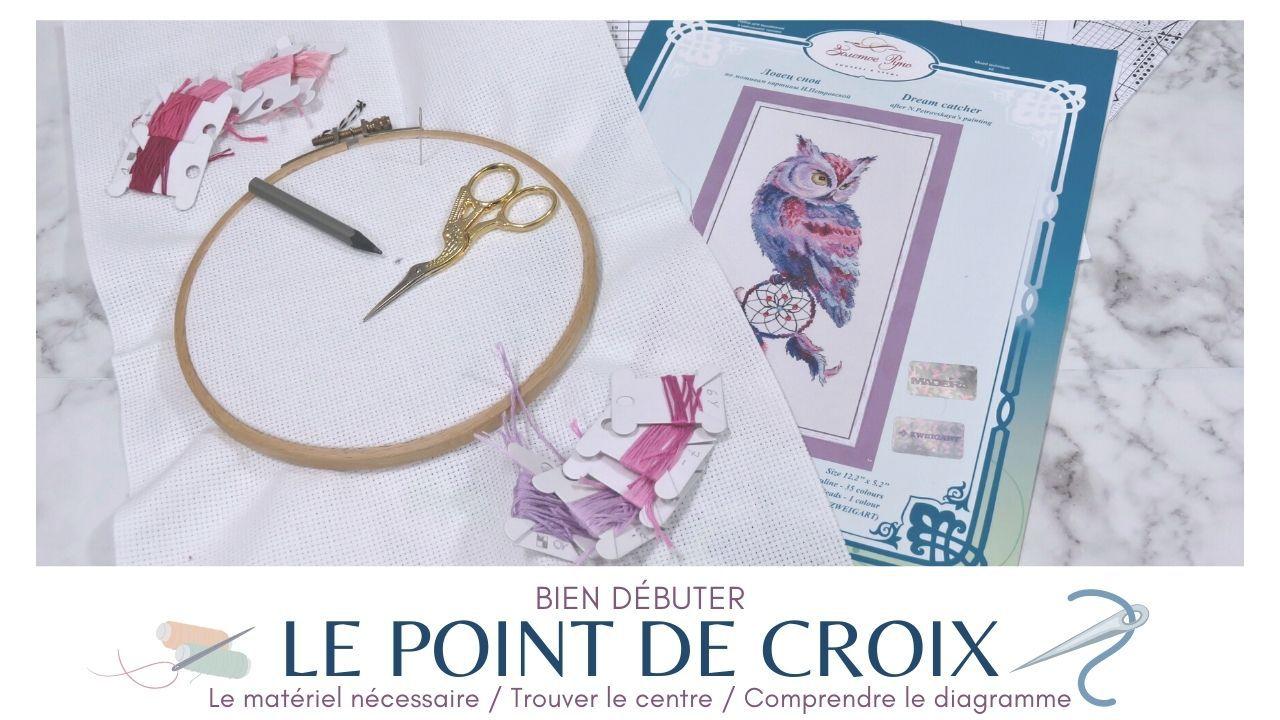Debuter - Présentation - Matériel - Point de Croix - 2021 - Chouette - Attrape Reve - Kit - Maison du Canevas - Outils - Accessoires - Centre - Toile - Aïda