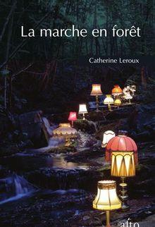 La marche en forêt - Catherine Leroux