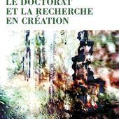 LE DOCTORAT ET LA RECHERCHE EN CRÉATION, Monique Martinez Thomas, Catherine Naugrette - Recherche Création Doctorat - livre, ebook, epub