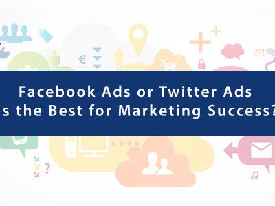 Facebook Ads or Twitter Ads: Which is the Best for Marketing Success?