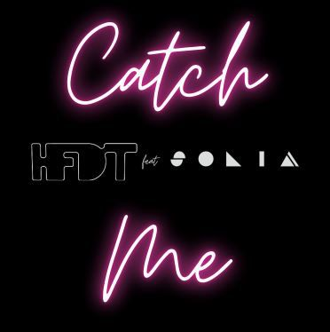 💿 HFDT • Catch Me (feat Solia)