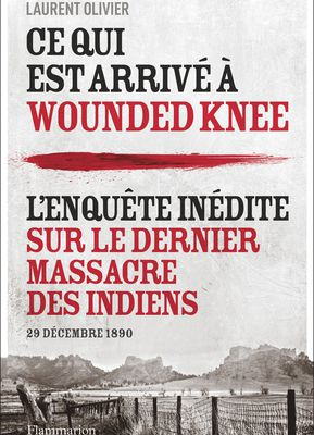 Le Massacre des indiens à Wounded Knee le 29 décembre 1890, Laurent Olivier