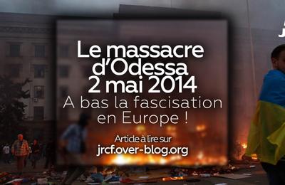 Le massacre d'Odessa 2 mai 2014 : A bas la fascisation en Europe !