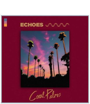 💿 Coral Palms  • Echoes