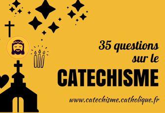 35 QUESTIONS SUR LE CATÉCHISME
