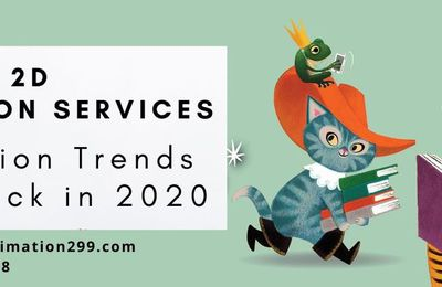 Trends Comeback in 2020 | 2D Animation Services