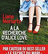 """Un roman savoureux : """"A la recherche d'Alice Love"""" de Liane Moriarty..."""