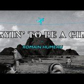 Romain Humeau - Tryin' to be a girl [Clip Officiel]
