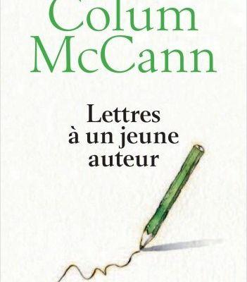 Lettres à un jeune auteur - Colum McCann