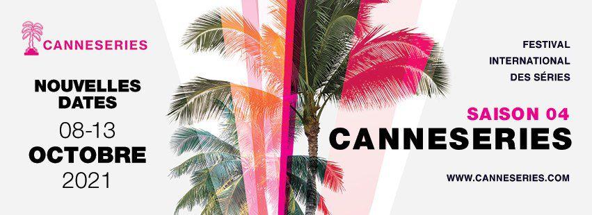 Le festival international de séries 'CANNESSERIES', dont la saison 4 était programmée en avril est reporté du 8 au 13 Octobre 2021