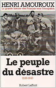 La grande histoire des Français sous l'occupation par Henri Amouroux. Le peuple du désastre. Une oeuvre à (re)lire