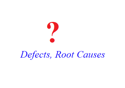 Defects, Root Causes and Effects