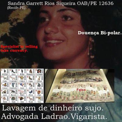 ADVOGADA LADRAO SANDRA GARRETT RIOS SIQUEIRA OAB/PE 12636 = TRAFICANTE DE DINHEIRO FALSO.