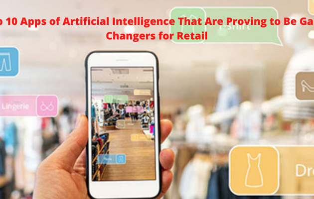 Top 10 Apps of Artificial Intelligence That Are Proving to Be Game Changers for Retail