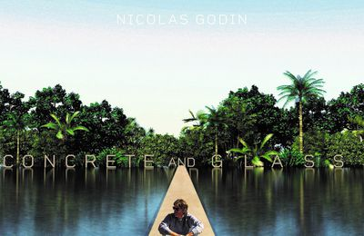 Nicolas Godin – Concrete and Glass