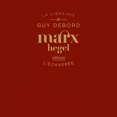 Parution : Marx-Hegel, de Guy Debord. Postfaces d'Anselm Jappe et Bertrand Cochard (Editions L'Echappée)
