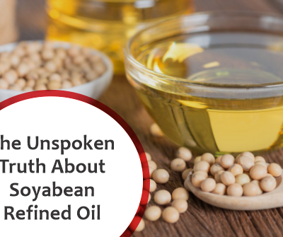 THE UNSPOKEN TRUTH ABOUT SOYABEAN REFINED OIL