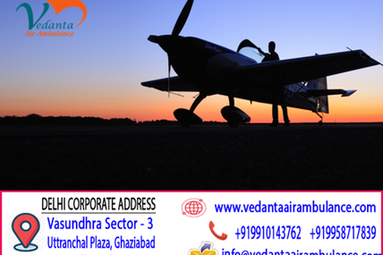 Relocation to another medication center by Vedanta Air Ambulance Delhi