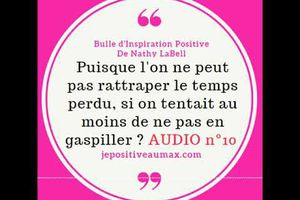 Bulle d'Inspiration Positive #10 sur la notion de temps