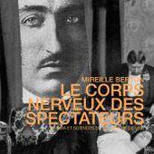 Le corps nerveux des spectateurs - Cinéma et sciences du psychisme autour de 1900 Mireille Berton